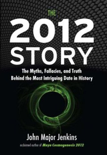 The 2012 Story: The Myths, Fallacies, and Truth Behind the Most Intriguing Date in History
